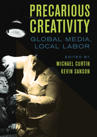 """Edited collection emerging out of the Spring 2014 Carsey-Wolf Center + Mellichamp conference, """"Precarious Creativity"""""""