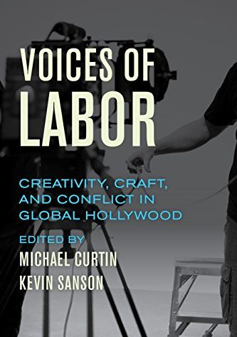 Sanson K. & Curtin M. 2017. Voices of Labor: Creativity, Craft, and Conflict in Global Hollywood. California: University of California Press. DOI: https://doi.org/10.1525/luminos.26